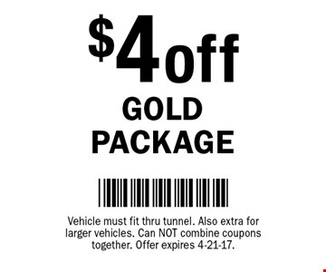 $4 off Gold Package. Vehicle must fit thru tunnel. Also extra for larger vehicles. Can not combine coupons together. Offer expires 4-21-17.