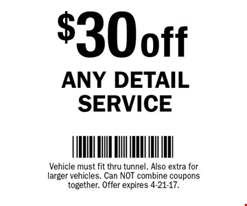 $30 off Any Detail Service. Vehicle must fit thru tunnel. Also extra for larger vehicles. Can not combine coupons together. Offer expires 4-21-17.