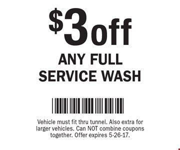 $3 off Any Full Service Wash. Vehicle must fit thru tunnel. Also extra for larger vehicles. Can NOT combine coupons together. Offer expires 5-26-17.