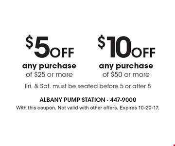 $10 off any purchase of $50 or more. $5 off any purchase of $25 or more. Fri. & Sat. must be seated before 5 or after 8. With this coupon. Not valid with other offers. Expires 10-20-17.