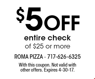 $5 Off entire check of $25 or more. With this coupon. Not valid with other offers. Expires 4-30-17.
