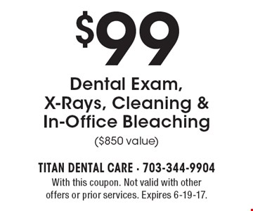 $99 Dental Exam, X-Rays, Cleaning & In-Office Bleaching ($850 value). With this coupon. Not valid with other offers or prior services. Expires 6-19-17.