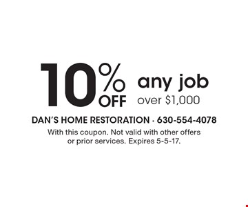 10% OFF any job over $1,000. With this coupon. Not valid with other offers or prior services. Expires 5-5-17.