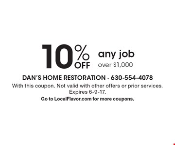 10% OFF any job over $1,000. With this coupon. Not valid with other offers or prior services. Expires 6-9-17. Go to LocalFlavor.com for more coupons.