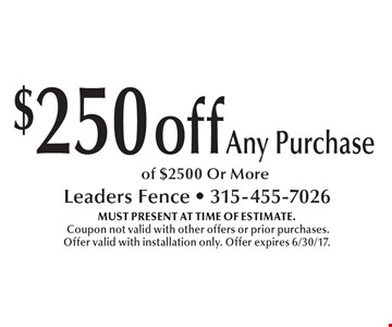 $250 off any purchase of $2500 or more. Must present at time of estimate. Coupon not valid with other offers or prior purchases. Offer valid with installation only. Offer expires 6/30/17.