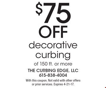 $75 off decorative curbingof 150 ft. or more. With this coupon. Not valid with other offers or prior services. Expires 4-21-17.