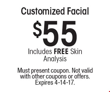 $55 Includes FREE Skin Analysis Customized Facial. Must present coupon. Not valid with other coupons or offers. Expires 4-14-17.