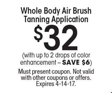 Whole Body Air Brush Tanning Application $32 (with up to 2 drops of color enhancement - SAVE $6). Must present coupon. Not valid with other coupons or offers. Expires 4-14-17.