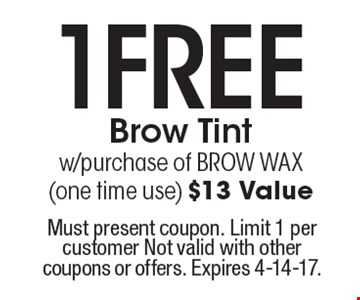 1Free Brow Tint w/purchase of BROW WAX (one time use) $13 Value. Must present coupon. Limit 1 per customer Not valid with other coupons or offers. Expires 4-14-17.