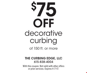 $75 off decorative curbing of 150 ft. or more. With this coupon. Not valid with other offers or prior services. Expires 4-7-17.