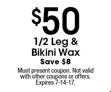 $50 1/2 Leg & Bikini Wax. Save $8. Must present coupon. Not valid with other coupons or offers. Expires 7-14-17.