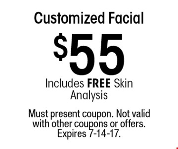 $55 Customized Facial. Includes FREE Skin Analysis. Must present coupon. Not valid with other coupons or offers. Expires 7-14-17.