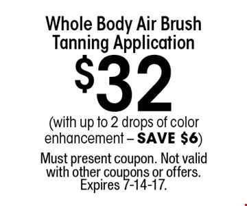 $32 Whole Body Air Brush Tanning Application (with up to 2 drops of color enhancement - SAVE $6). Must present coupon. Not valid with other coupons or offers. Expires 7-14-17.