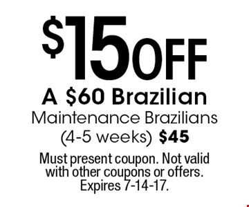 $15 off A $60 Brazilian Maintenance Brazilians (4-5 weeks) $45. Must present coupon. Not valid with other coupons or offers. Expires 7-14-17.