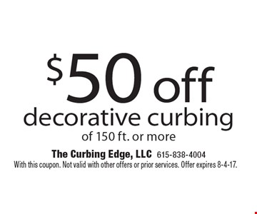 $50 off decorative curbing of 150 ft. or more. With this coupon. Not valid with other offers or prior services. Offer expires 8-4-17.