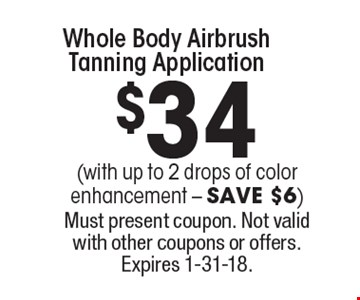 $34 (with up to 2 drops of color enhancement. SAVE $6. Whole Body Airbrush Tanning Application. Must present coupon. Not valid with other coupons or offers. Expires 1-31-18.