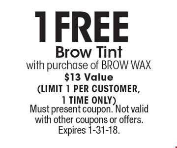 1 Free Brow Tint. With purchase of BROW WAX. $13 Value. (LIMIT 1 PER CUSTOMER, 1 TIME ONLY). Must present coupon. Not valid with other coupons or offers. Expires 1-31-18.