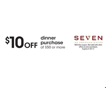 $10 off dinner purchase of $50 or more. With this coupon. Not valid with other offers or prior purchases. Expires 4-28-17.