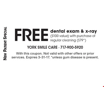 New Patient Special. Free dental exam & x-ray ($100 value) with purchase of regular cleaning ($79*). With this coupon. Not valid with other offers or prior services. Expires 3-31-17. *unless gum disease is present.