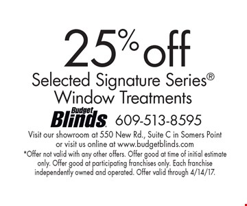 25% Off Selected Signature Series Window Treatments. *Offer not valid with any other offers. Offer good at time of initial estimate only. Offer good at participating franchises only. Each franchise independently owned and operated. Offer valid through 4/14/17.