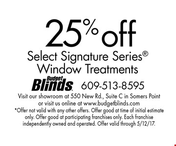 25%off Select Signature Series window treatments. *Offer not valid with any other offers. Offer good at time of initial estimate only. Offer good at participating franchises only. Each franchise independently owned and operated. Offer valid through 5/12/17.