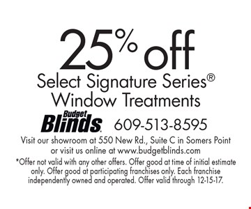 25% off Select Signature Series Window Treatments. *Offer not valid with any other offers. Offer good at time of initial estimate only. Offer good at participating franchises only. Each franchise independently owned and operated. Offer valid through 12-15-17.