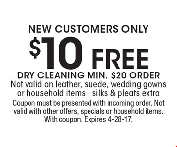 NEW CUSTOMERS ONLY $10 FREE DRY CLEANING, MIN. $20 ORDERNot valid on leather, suede, wedding gowns or household items. Silks & pleats extra. Coupon must be presented with incoming order. Not valid with other offers, specials or household items. With coupon. Expires 4-28-17.