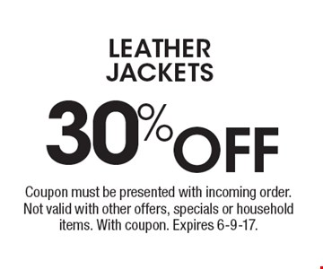 30% OFF leather jackets. Coupon must be presented with incoming order. Not valid with other offers, specials or household items. With coupon. Expires 6-9-17.