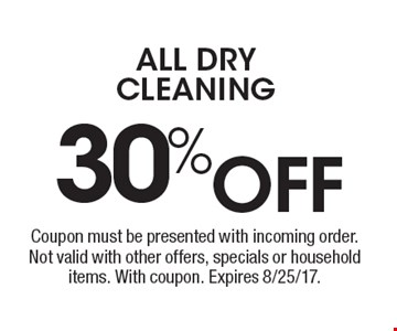 30% OFF all dry cleaning. Coupon must be presented with incoming order. Not valid with other offers, specials or household items. With coupon. Expires 8/25/17.