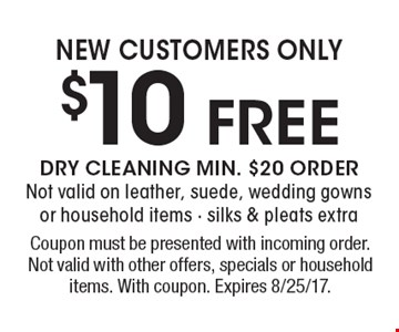 $10 FREE NEW CUSTOMERS ONLY. Coupon must be presented with incoming order. Not valid with other offers, specials or household items. With coupon. Expires 8/25/17.