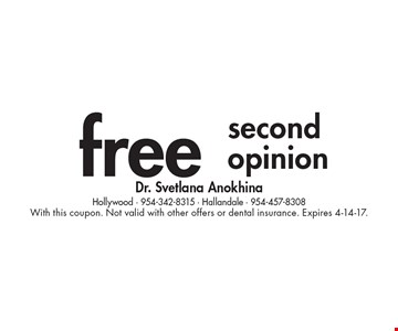 Free second opinion. With this coupon. Not valid with other offers or dental insurance. Expires 4-14-17.