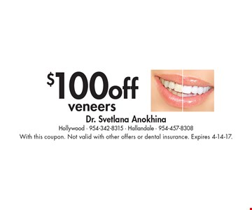 $100 off veneers. With this coupon. Not valid with other offers or dental insurance. Expires 4-14-17.