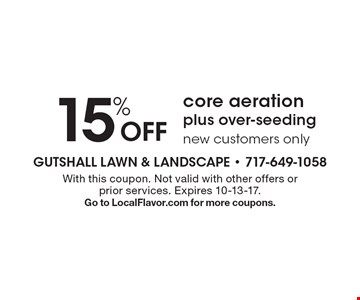 15% Off core aeration plus over-seeding, new customers only. With this coupon. Not valid with other offers or prior services. Expires 10-13-17. Go to LocalFlavor.com for more coupons.