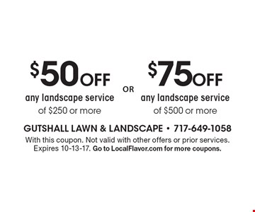 $75 Off any landscape service of $500 or more. $50 Off any landscape service of $250 or more. With this coupon. Not valid with other offers or prior services. Expires 10-13-17. Go to LocalFlavor.com for more coupons.