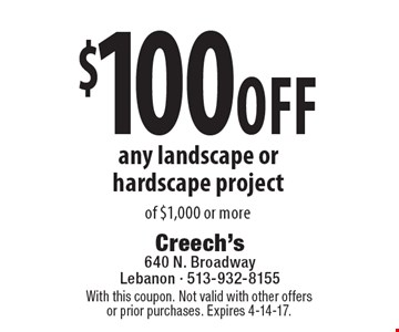 $100 off any landscape or hardscape project of $1,000 or more. With this coupon. Not valid with other offers or prior purchases. Expires 4-14-17.