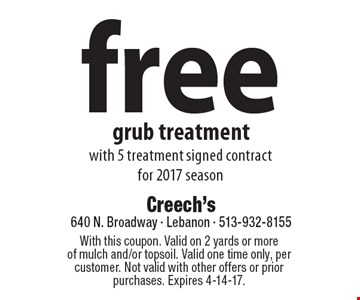 Free grub treatment with 5 treatment signed contract for 2017 season. With this coupon. Valid on 2 yards or more of mulch and/or topsoil. Valid one time only, per customer. Not valid with other offers or prior purchases. Expires 4-14-17.
