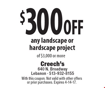 $300 off any landscape or hardscape project of $3,000 or more. With this coupon. Not valid with other offers or prior purchases. Expires 4-14-17.