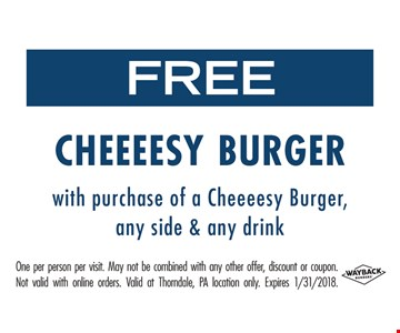 Free Cheesy Burger with the purchase of a Cheesy Burger, any side and any drink.