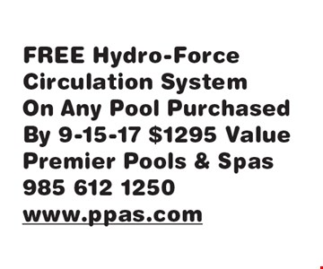 FREE Hydro-Force Circulation System. On Any Pool Purchased By 9-15-17 $1295 Value