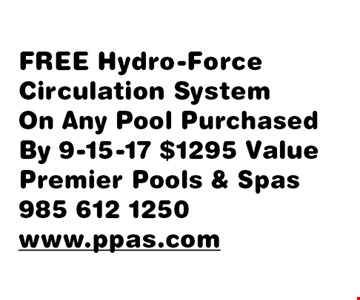 FREE Hydro-Force Circulation System. On Any Pool Purchased By 9-15-17, $1295 Value