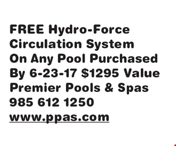FREE Hydro-Force Circulation System. On Any Pool Purchased By 6-23-17. $1295 Value.