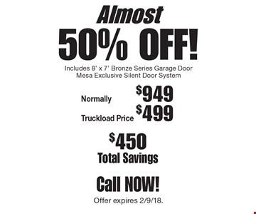 Almost 50% OFF! $450 Total Savings. Includes 8' x 7' Bronze Series Garage Door Mesa Exclusive Silent Door System. Truck load Price $499. Normally $949. Offer expires 2/9/18.
