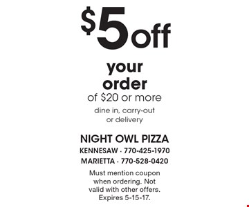 $5 off your order of $20 or more. Dine in, carry-out or delivery. Must mention coupon when ordering. Not valid with other offers. Expires 5-15-17.