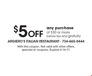 $5 off any purchase of $30 or more before tax and gratuity. With this coupon. Not valid with other offers, specials or coupons. Expires 4-14-17.