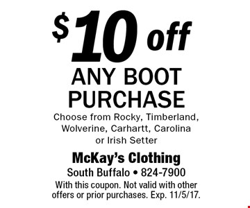 $10 off any boot purchase Choose from Rocky, Timberland, Wolverine, Carhartt, Carolina or Irish Setter. With this coupon. Not valid with other offers or prior purchases. Exp. 11/5/17.