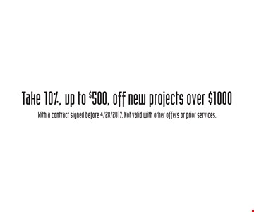 Take 10%, up to $500, off new projects over $1000. With a contract signed before 4/28/2017. Not valid with other offers or prior services.