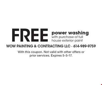 Free power washing with purchase of full house exterior paint. With this coupon. Not valid with other offers or prior services. Expires 5-5-17.