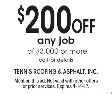 $200 off any job of $3,000 or more, call for details. Mention this ad. Not valid with other offers or prior services. Expires 4-14-17.