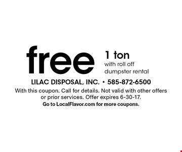 Free 1 ton with roll off dumpster rental. With this coupon. Call for details. Not valid with other offers or prior services. Offer expires 6-30-17. Go to LocalFlavor.com for more coupons.