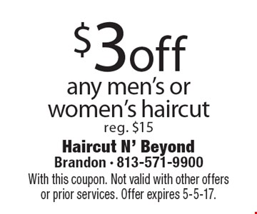 $3 off any men's or women's haircut reg. $15. With this coupon. Not valid with other offers or prior services. Offer expires 5-5-17.